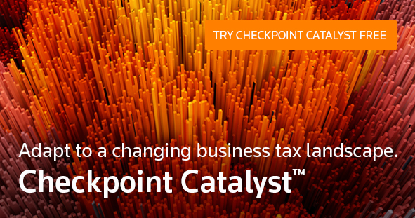 Adapt to a changing business tax landscape. Try Checkpoint Catalyst free.
