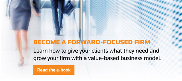 BECOME A FORWARD-FOCUSED FIRM.  Learn how to give your clients what they need and grow your firm with a value-based business model.  Read the e-book.