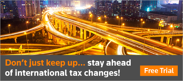 Don't just keep up... stay ahead of international tax changes!  Free Trial.