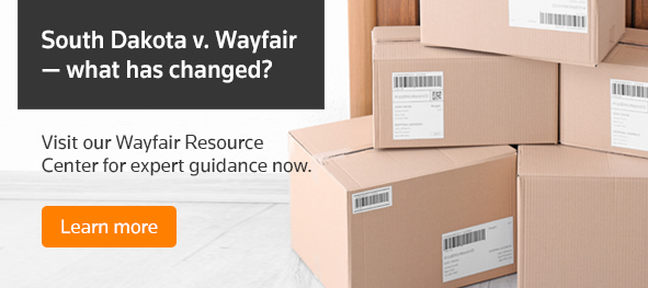 South Dakota v. Wayfair - what has changed? Visit our Wayfair Resource Center for expert guidance now. Learn more.