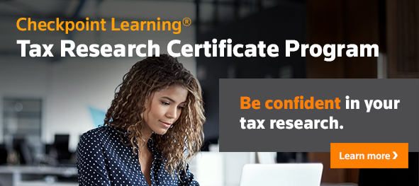 Checkpoint Learning. Tax Research Certificate Program. Be confident in your tax research. Learn more.